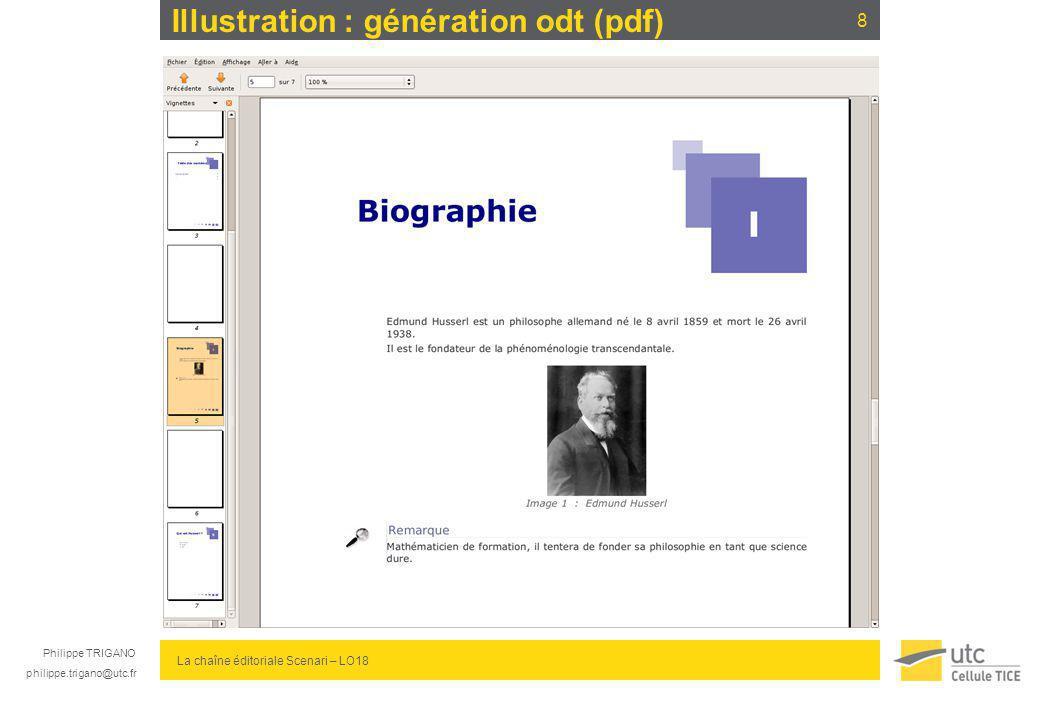 Philippe TRIGANO philippe.trigano@utc.fr La chaîne éditoriale Scenari – LO18 Filiation : de TeX à XML Les précurseurs de XML sont : TeX (78) / LaTeX (82) : usages dans l éditions scientifique notamment GML (79) / (SGML (86) : usages dans la documentation technique stratégique notamment Définition XML est une syntaxe informatique basée sur le balisage.