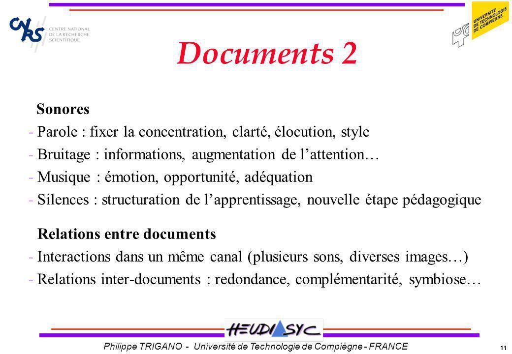 11 Philippe TRIGANO - Université de Technologie de Compiègne - FRANCE Documents 2 Sonores -Parole : fixer la concentration, clarté, élocution, style -