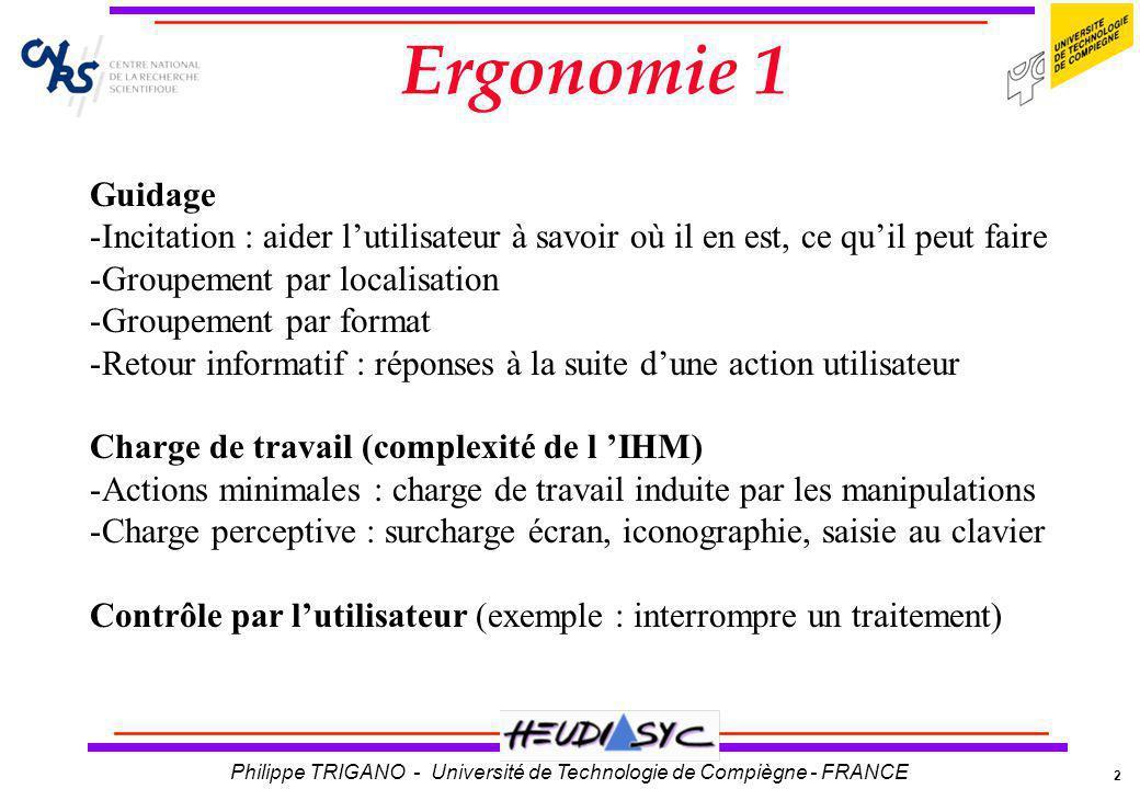 2 Philippe TRIGANO - Université de Technologie de Compiègne - FRANCE Ergonomie 1 Guidage -Incitation : aider lutilisateur à savoir où il en est, ce qu