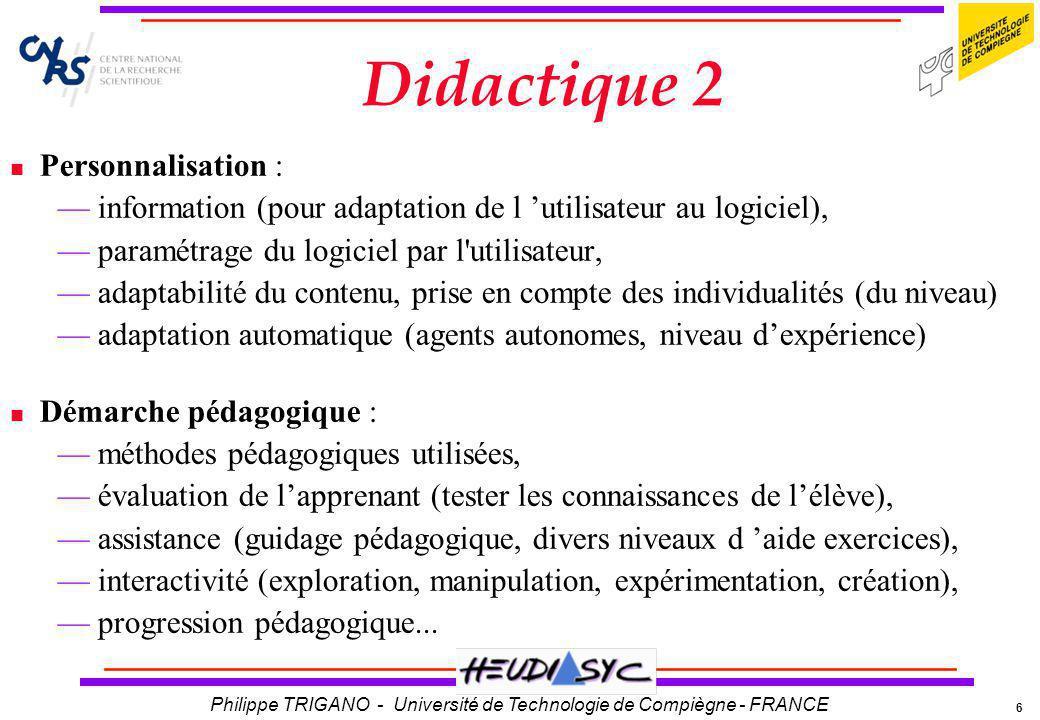 6 Philippe TRIGANO - Université de Technologie de Compiègne - FRANCE Didactique 2 Personnalisation : information (pour adaptation de l utilisateur au