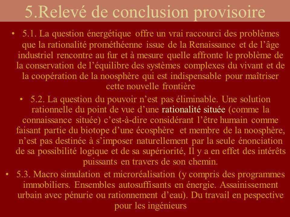 5.Relevé de conclusion provisoire 5.1. La question énergétique offre un vrai raccourci des problèmes que la rationalité prométhéenne issue de la Renai