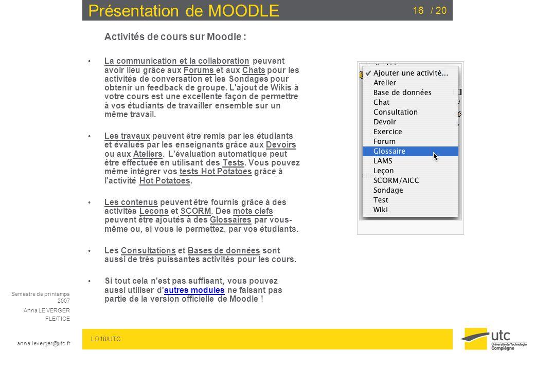 Semestre de printemps 2007 Anna LE VERGER FLE/TICE anna.leverger@utc.fr LO18/UTC / 2016 Présentation de MOODLE Activités de cours sur Moodle : La comm