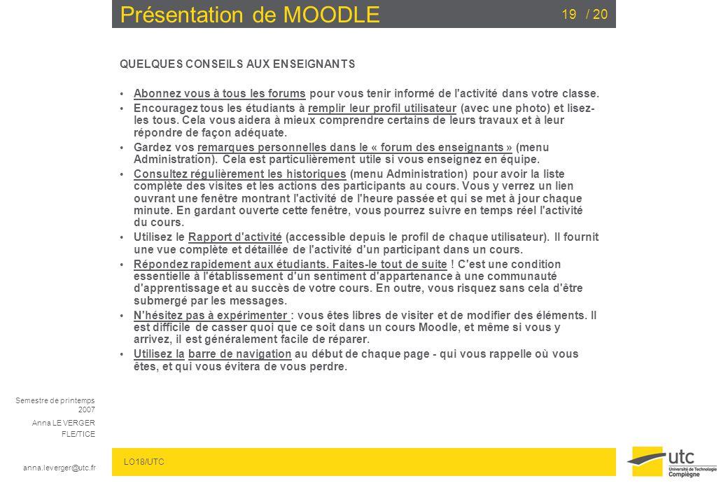 Semestre de printemps 2007 Anna LE VERGER FLE/TICE anna.leverger@utc.fr LO18/UTC / 2019 Présentation de MOODLE QUELQUES CONSEILS AUX ENSEIGNANTS Abonn