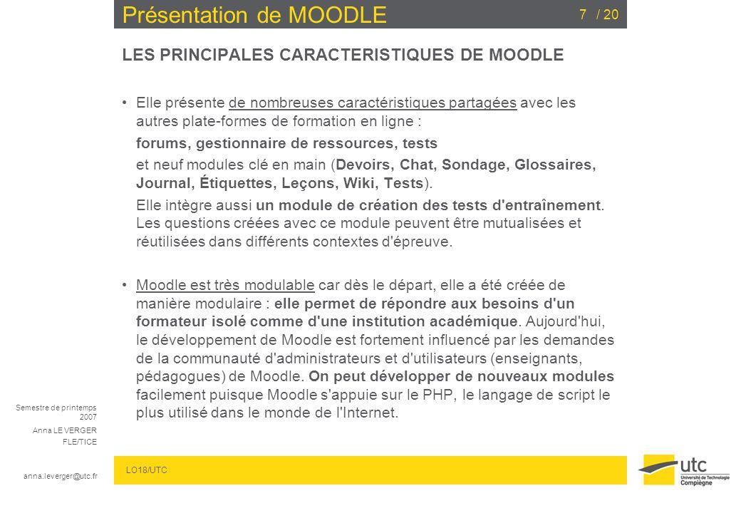 Semestre de printemps 2007 Anna LE VERGER FLE/TICE anna.leverger@utc.fr LO18/UTC / 207 Présentation de MOODLE LES PRINCIPALES CARACTERISTIQUES DE MOOD