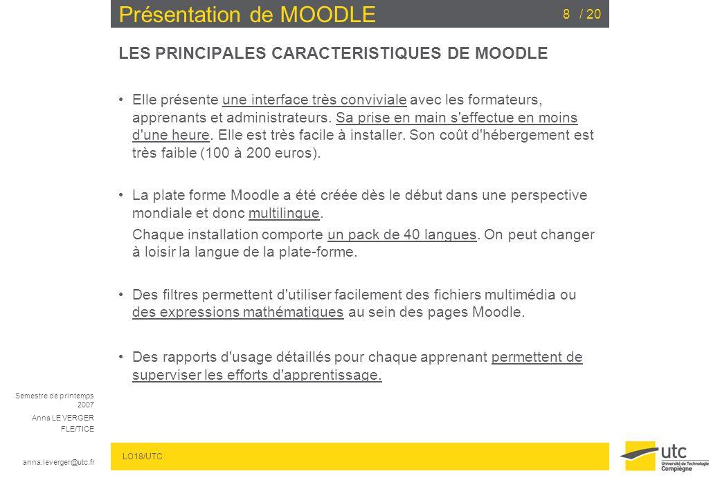 Semestre de printemps 2007 Anna LE VERGER FLE/TICE anna.leverger@utc.fr LO18/UTC / 208 Présentation de MOODLE LES PRINCIPALES CARACTERISTIQUES DE MOOD