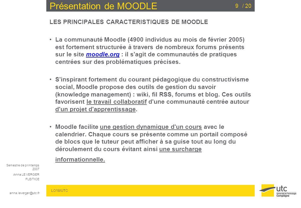 Semestre de printemps 2007 Anna LE VERGER FLE/TICE anna.leverger@utc.fr LO18/UTC / 209 Présentation de MOODLE LES PRINCIPALES CARACTERISTIQUES DE MOOD