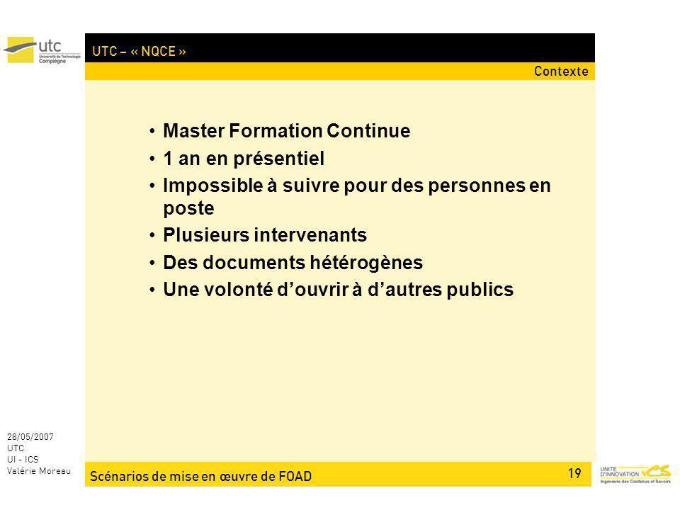 Scénarios de mise en œuvre de FOAD 19 28/05/2007 UTC UI - ICS Valérie Moreau UTC – « NQCE » Master Formation Continue 1 an en présentiel Impossible à