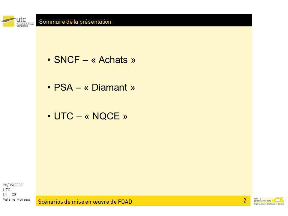 2 28/05/2007 UTC UI - ICS Valérie Moreau Sommaire de la présentation SNCF – « Achats » PSA – « Diamant » UTC – « NQCE »