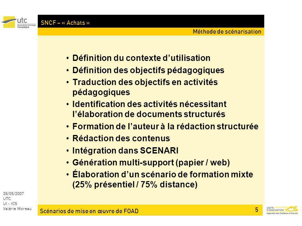 Scénarios de mise en œuvre de FOAD 5 28/05/2007 UTC UI - ICS Valérie Moreau SNCF – « Achats » Définition du contexte dutilisation Définition des objec
