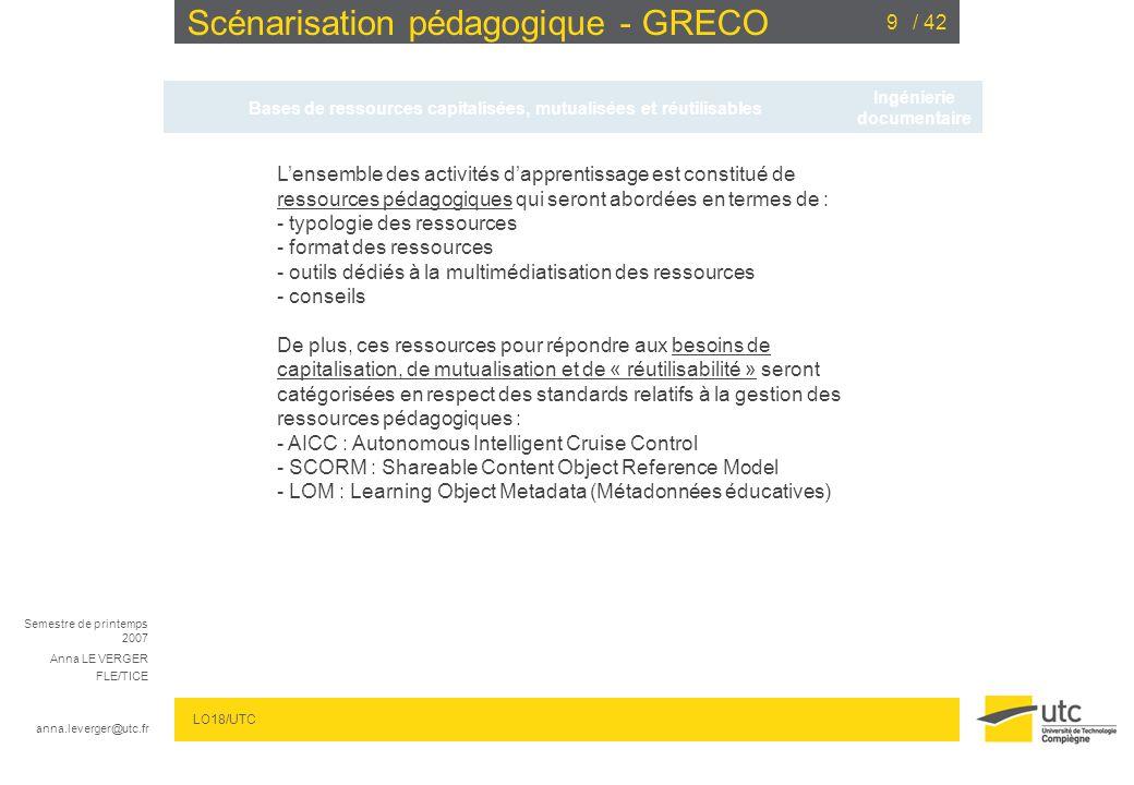 Semestre de printemps 2007 Anna LE VERGER FLE/TICE anna.leverger@utc.fr LO18/UTC / 4240 Scénarisation pédagogique - GRECO