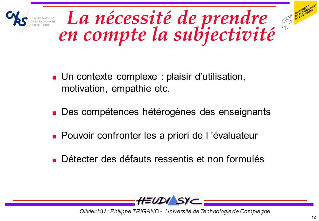 12 Olivier HU ; Philippe TRIGANO - Université de Technologie de Compiègne La nécessité de prendre en compte la subjectivité Un contexte complexe : pla