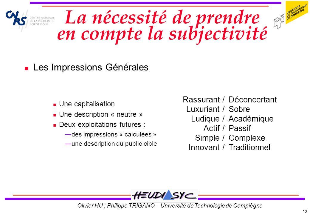 13 Olivier HU ; Philippe TRIGANO - Université de Technologie de Compiègne La nécessité de prendre en compte la subjectivité Les Impressions Générales