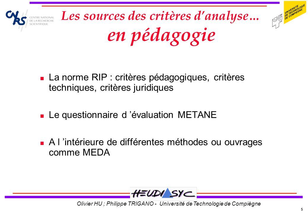 5 Olivier HU ; Philippe TRIGANO - Université de Technologie de Compiègne Les sources des critères danalyse… en pédagogie La norme RIP : critères pédag