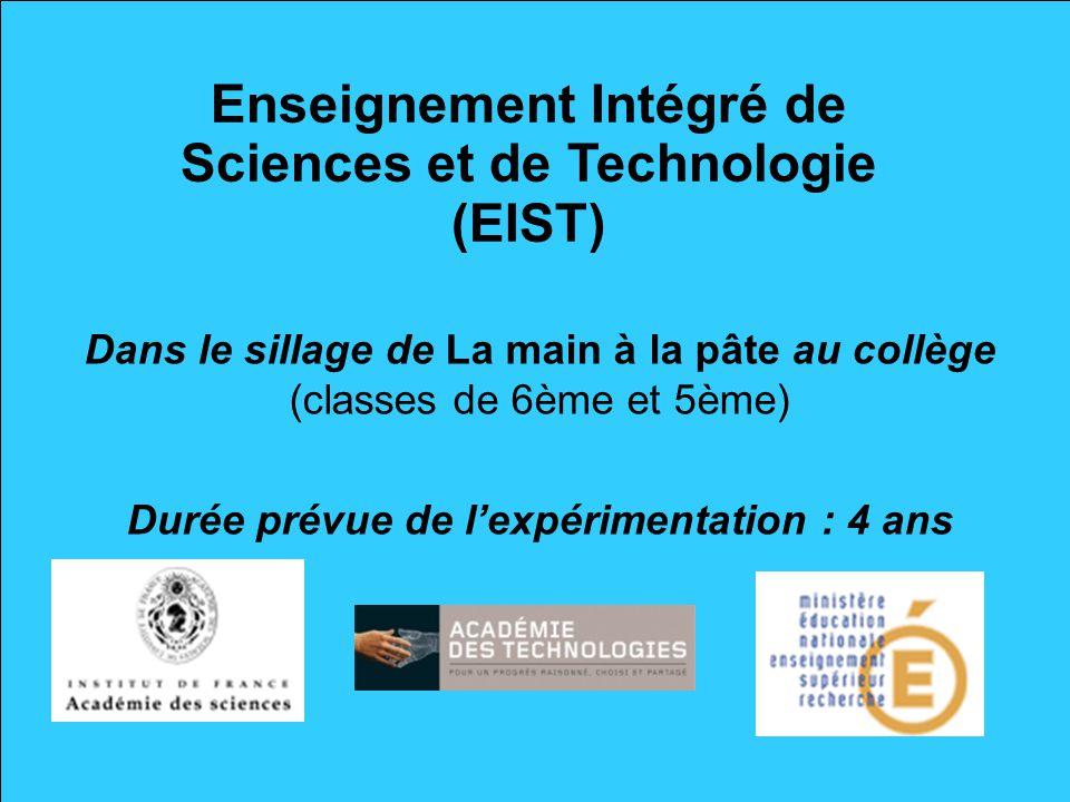 Enseignement Intégré de Sciences et de Technologie (EIST) Dans le sillage de La main à la pâte au collège (classes de 6ème et 5ème) Durée prévue de le