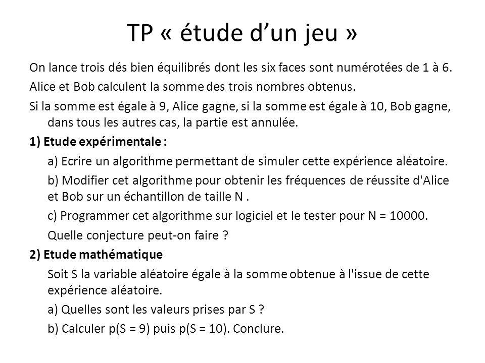 TP « étude dun jeu » On lance trois dés bien équilibrés dont les six faces sont numérotées de 1 à 6.