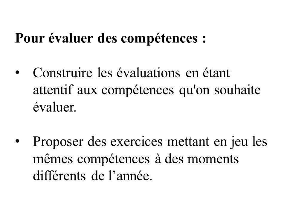 Pour évaluer des compétences : Construire les évaluations en étant attentif aux compétences qu on souhaite évaluer.