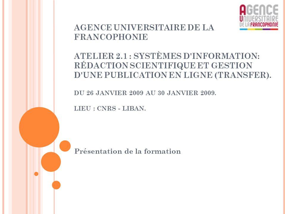 AGENCE UNIVERSITAIRE DE LA FRANCOPHONIE ATELIER 2.1 : SYSTÈMES D'INFORMATION: RÉDACTION SCIENTIFIQUE ET GESTION D'UNE PUBLICATION EN LIGNE (TRANSFER).