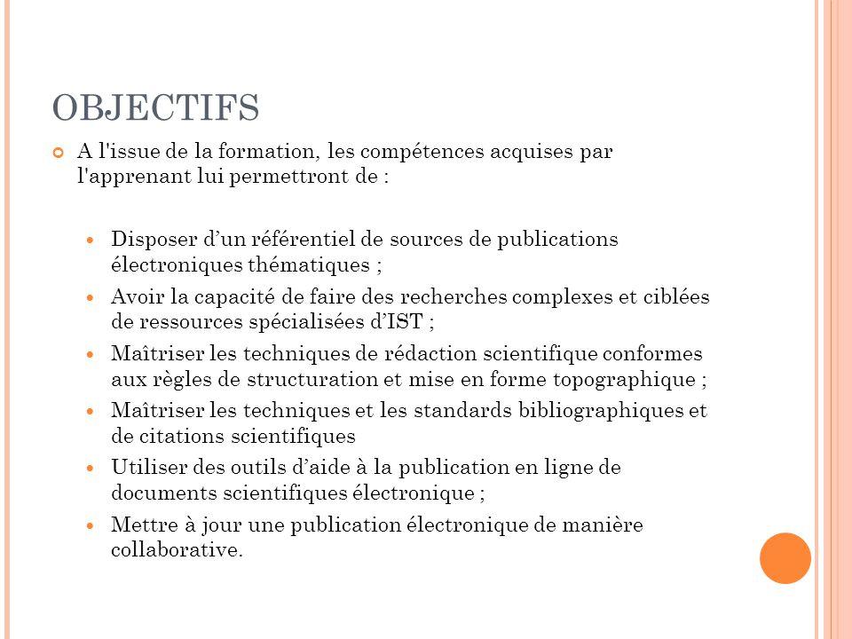 OBJECTIFS A l'issue de la formation, les compétences acquises par l'apprenant lui permettront de : Disposer dun référentiel de sources de publications