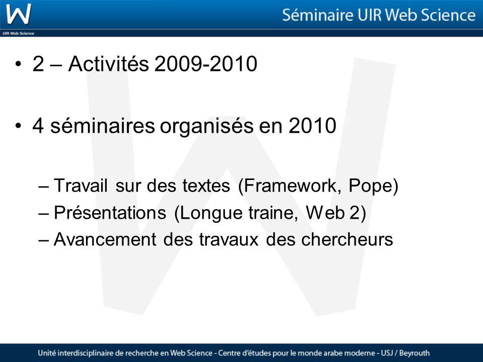 2 – Activités 2009-2010 4 séminaires organisés en 2010 –Travail sur des textes (Framework, Pope) –Présentations (Longue traine, Web 2) –Avancement des travaux des chercheurs
