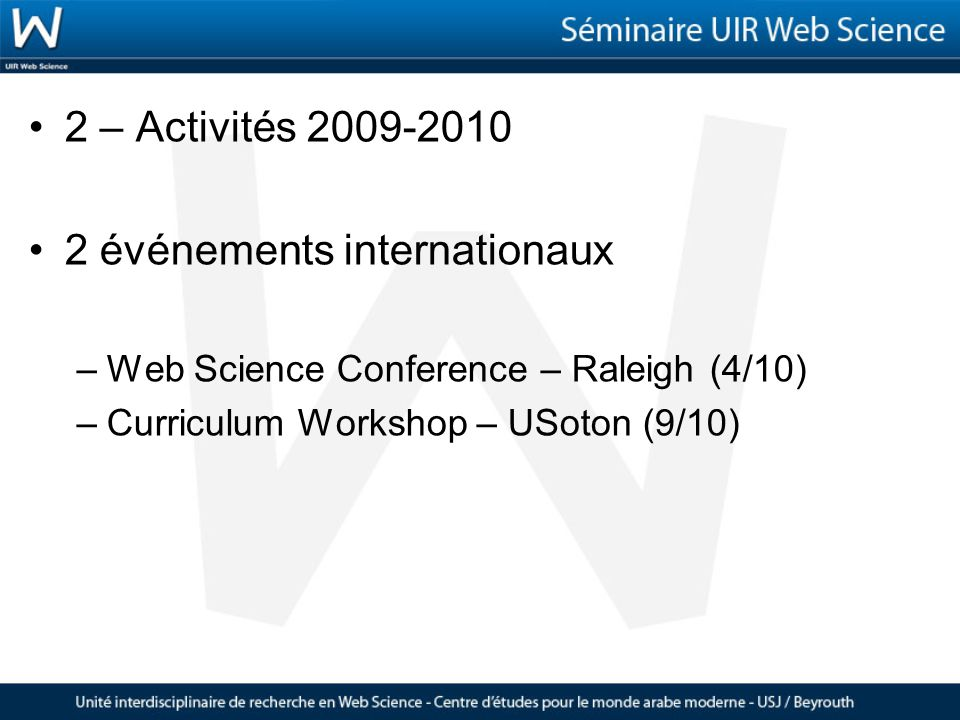 2 – Activités 2009-2010 2 événements internationaux –Web Science Conference – Raleigh (4/10) –Curriculum Workshop – USoton (9/10)