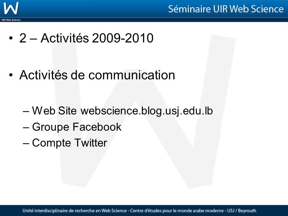 2 – Activités 2009-2010 Activités de communication –Web Site webscience.blog.usj.edu.lb –Groupe Facebook –Compte Twitter
