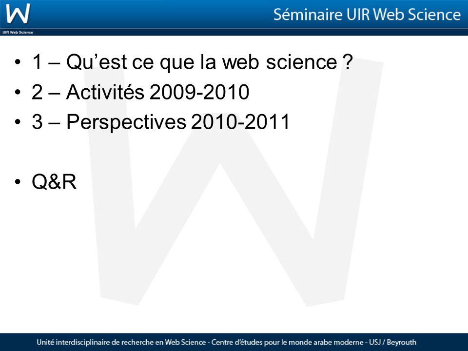 1 – Quest ce que la web science 2 – Activités 2009-2010 3 – Perspectives 2010-2011 Q&R