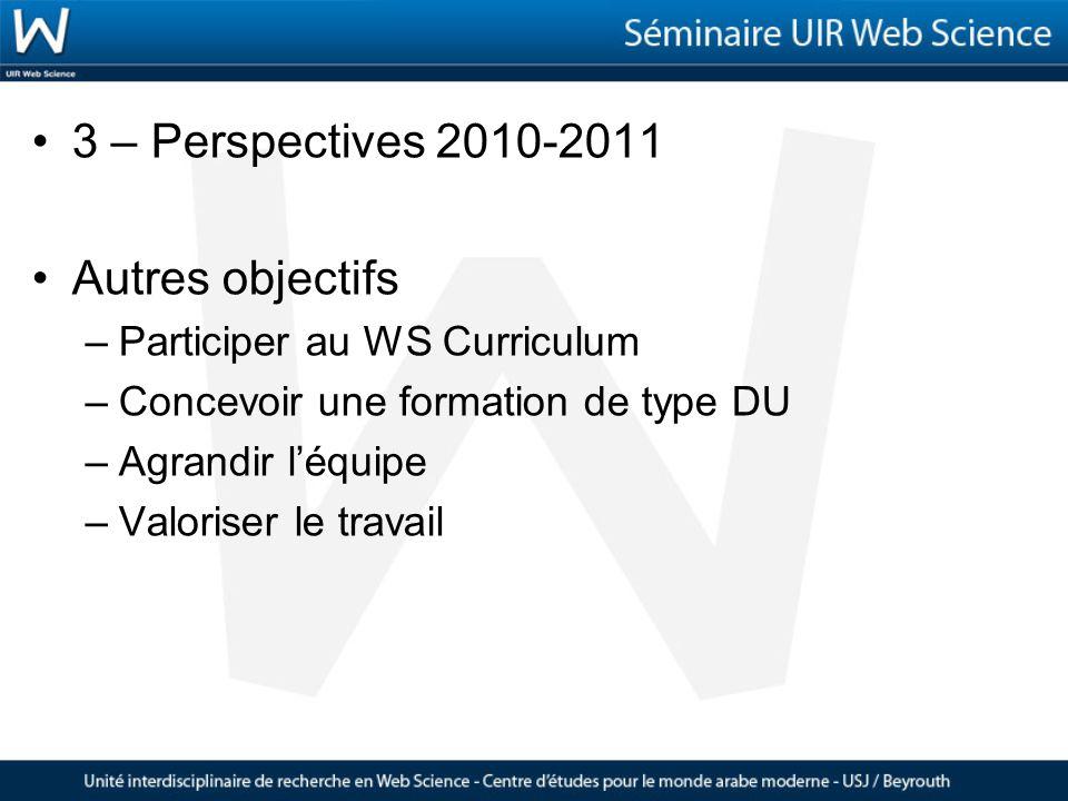 3 – Perspectives 2010-2011 Autres objectifs –Participer au WS Curriculum –Concevoir une formation de type DU –Agrandir léquipe –Valoriser le travail