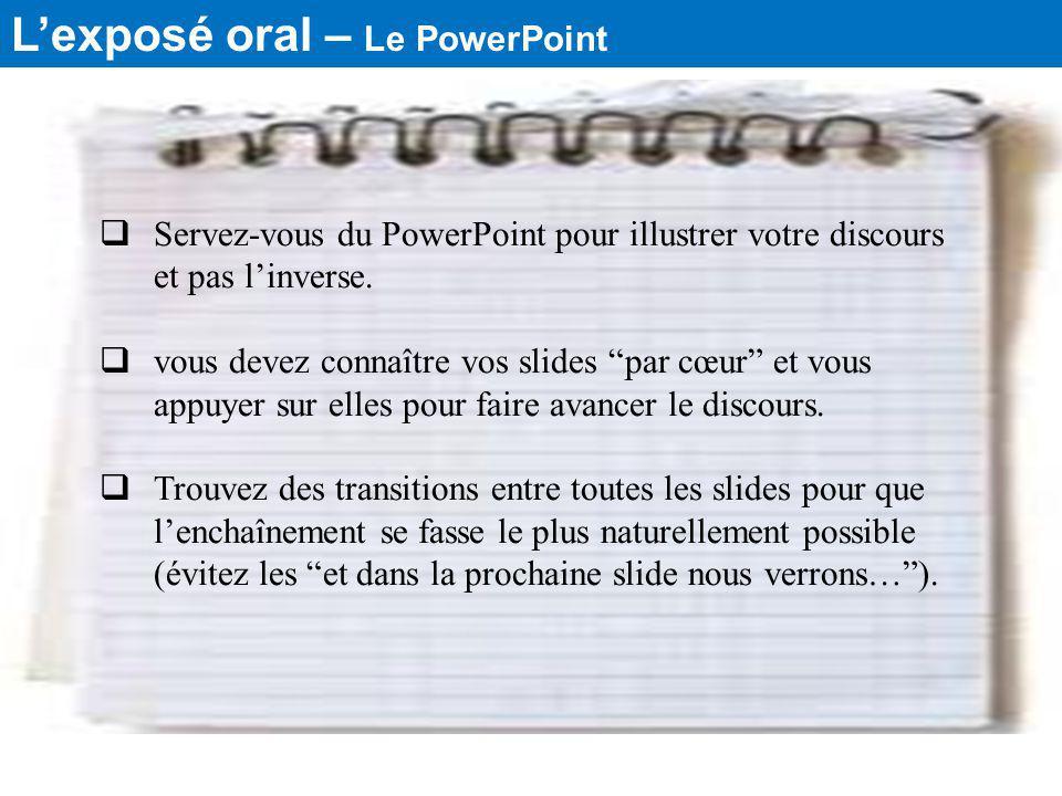 Lexposé oral – Le PowerPoint Servez-vous du PowerPoint pour illustrer votre discours et pas linverse. vous devez connaître vos slides par cœur et vous