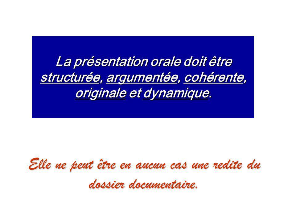 La présentation orale doit être structurée, argumentée, cohérente, originale et dynamique. Elle ne peut être en aucun cas une redite du dossier docume