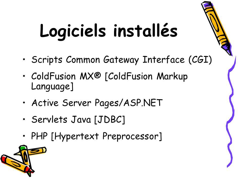 Logiciels installés Scripts Common Gateway Interface (CGI) ColdFusion MX® [ColdFusion Markup Language] Active Server Pages/ASP.NET Servlets Java [JDBC