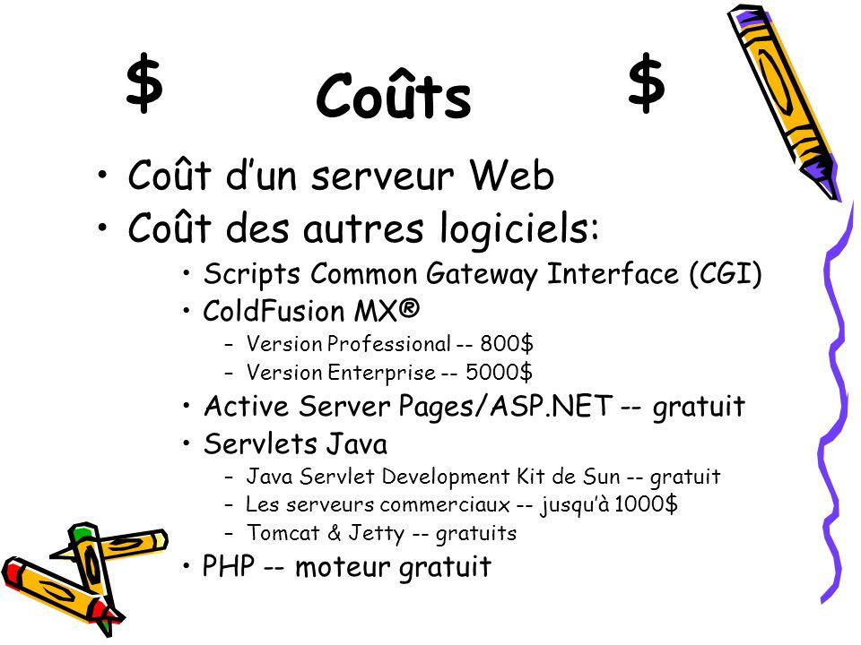 Coûts Coût dun serveur Web Coût des autres logiciels: Scripts Common Gateway Interface (CGI) ColdFusion MX® –V–Version Professional -- 800$ –V–Version