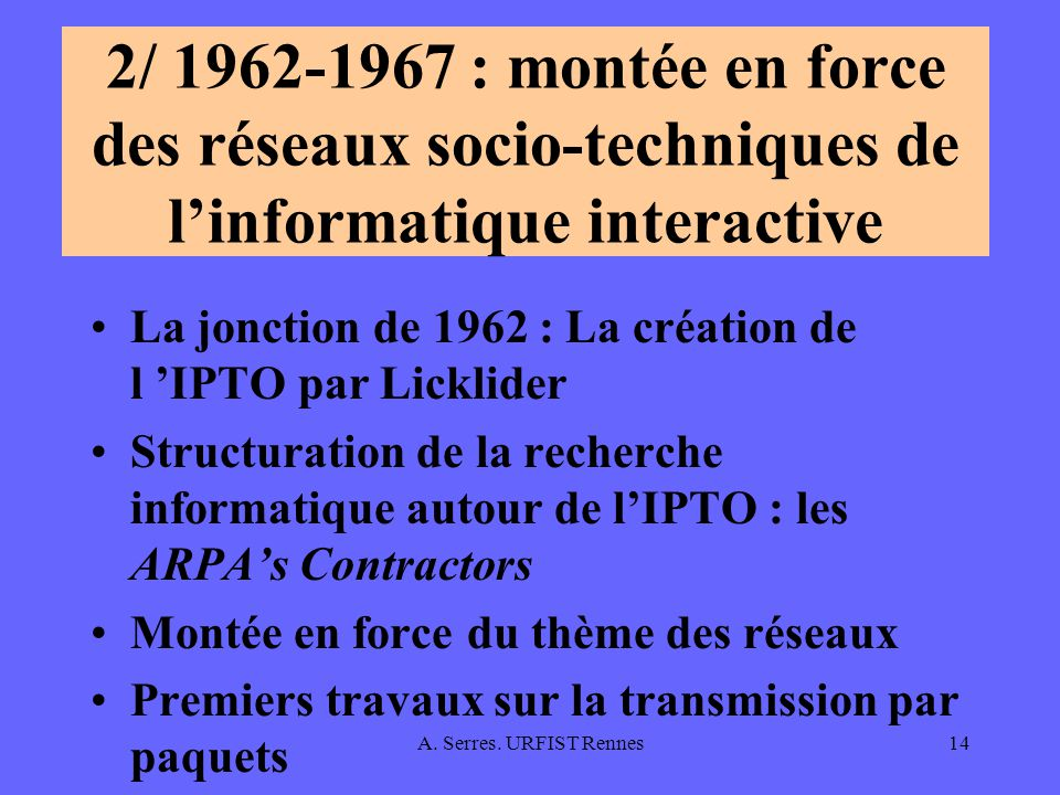 A. Serres. URFIST Rennes14 2/ 1962-1967 : montée en force des réseaux socio-techniques de linformatique interactive La jonction de 1962 : La création