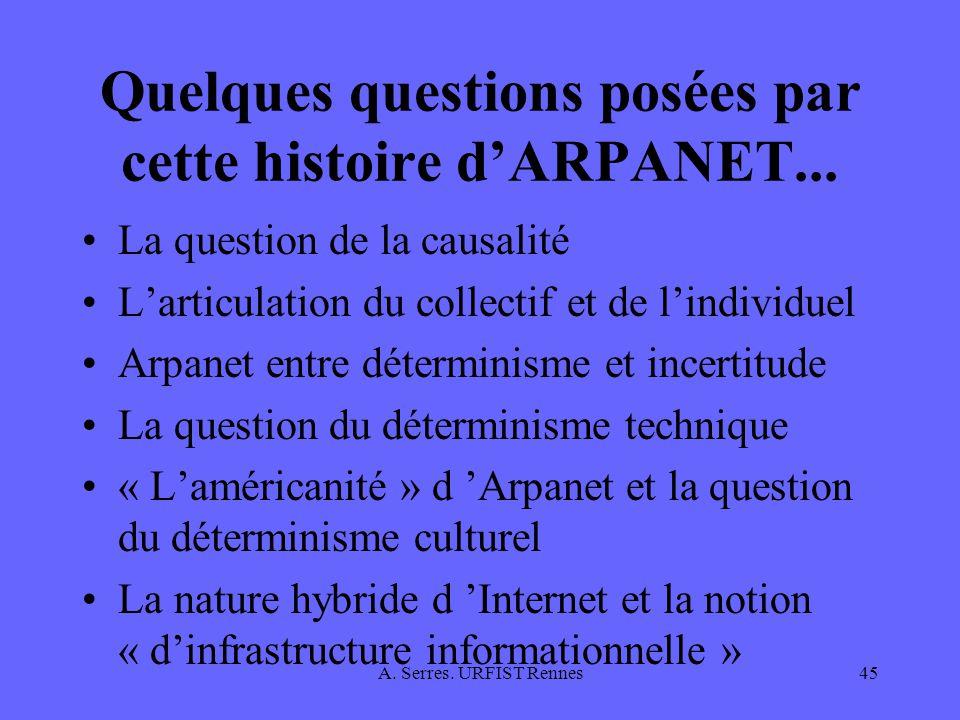 A. Serres. URFIST Rennes45 Quelques questions posées par cette histoire dARPANET... La question de la causalité Larticulation du collectif et de lindi
