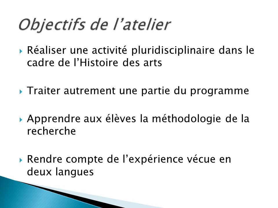 Réaliser une activité pluridisciplinaire dans le cadre de lHistoire des arts Traiter autrement une partie du programme Apprendre aux élèves la méthodo