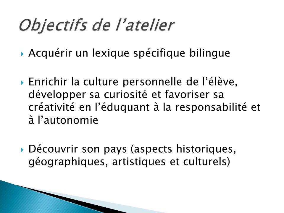 Acquérir un lexique spécifique bilingue Enrichir la culture personnelle de lélève, développer sa curiosité et favoriser sa créativité en léduquant à l