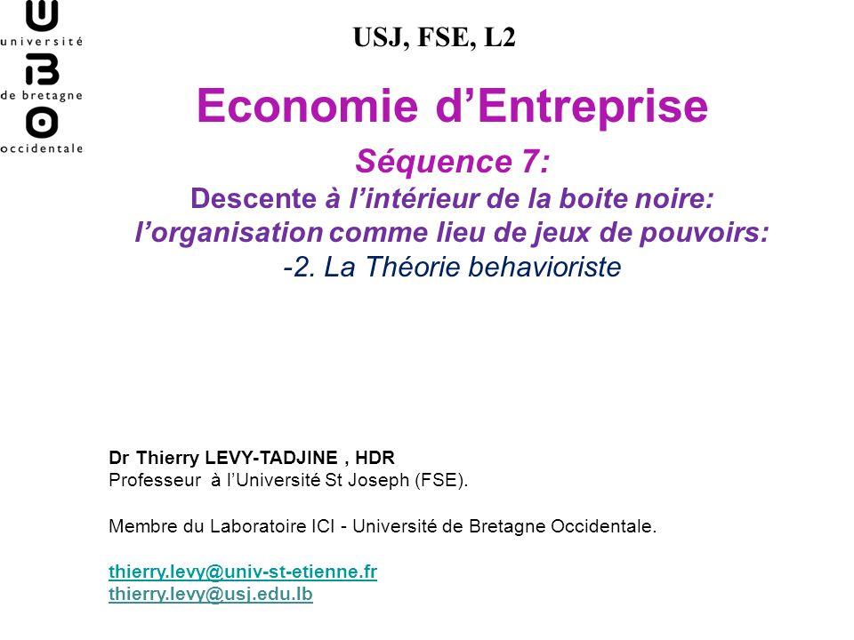 Economie dEntreprise Séquence 7: Descente à lintérieur de la boite noire: lorganisation comme lieu de jeux de pouvoirs: -2. La Théorie behavioriste US