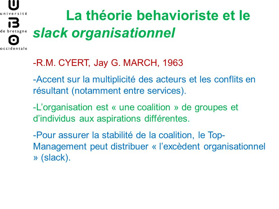 La théorie behavioriste et le slack organisationnel -R.M. CYERT, Jay G. MARCH, 1963 -Accent sur la multiplicité des acteurs et les conflits en résulta