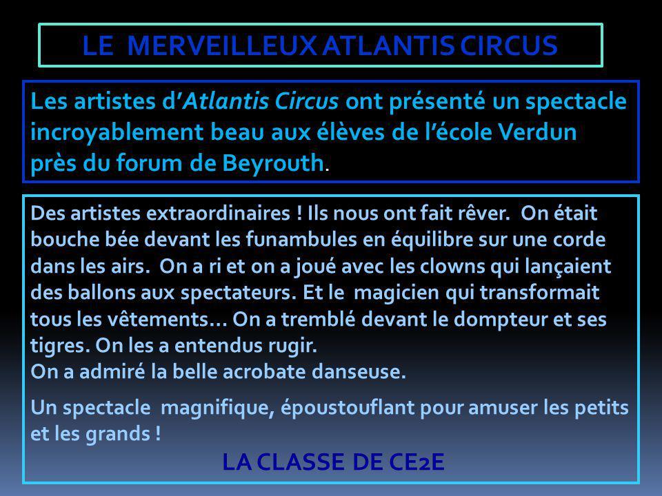 LE MERVEILLEUX ATLANTIS CIRCUS Les artistes dAtlantis Circus ont présenté un spectacle incroyablement beau aux élèves de lécole Verdun près du forum d