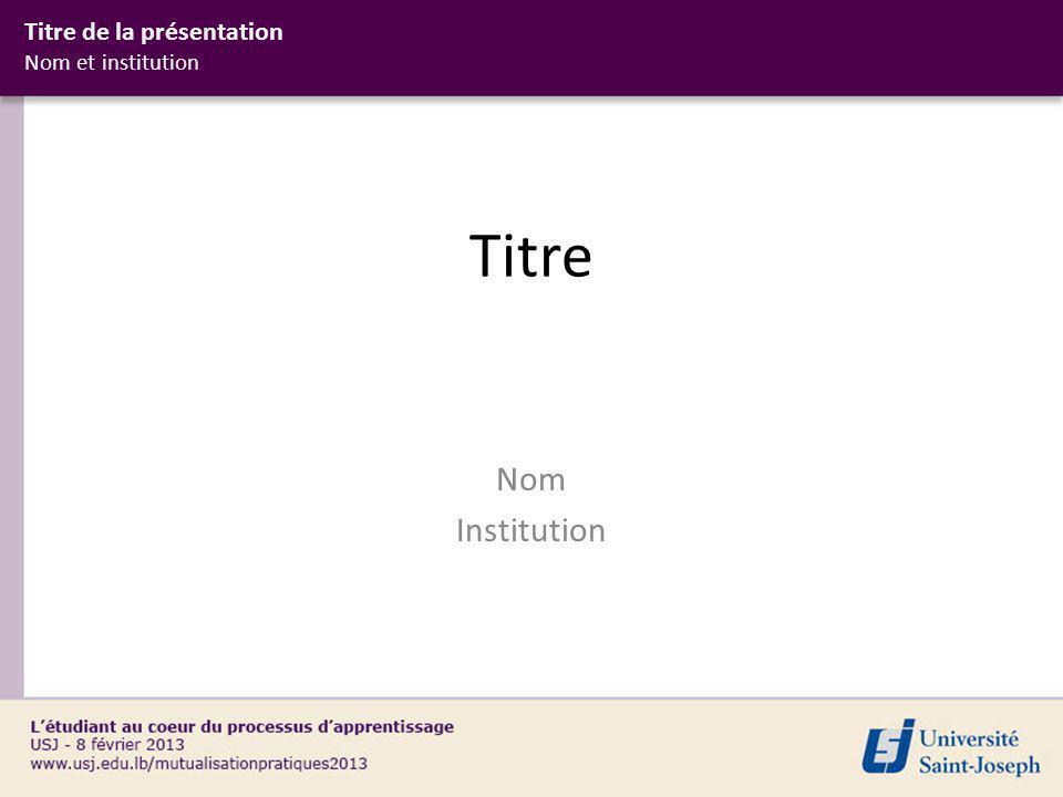 Titre Nom Institution Titre de la présentation Nom et institution