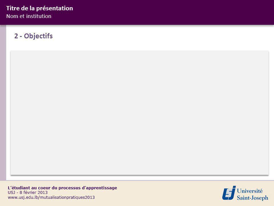 2 - Objectifs Titre de la présentation Nom et institution