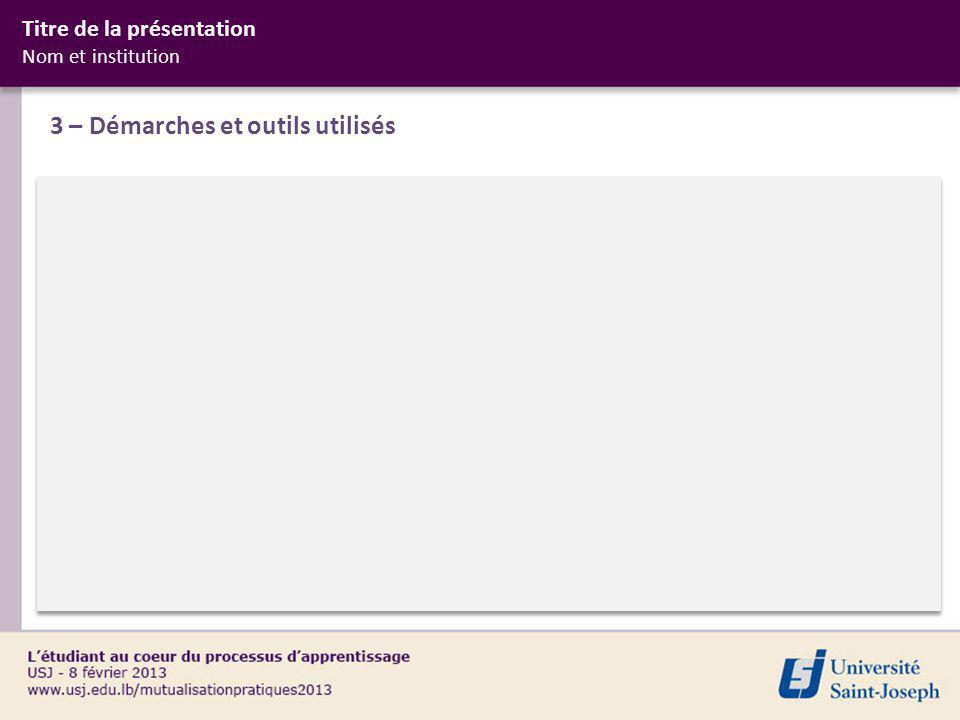 3 – Démarches et outils utilisés Titre de la présentation Nom et institution