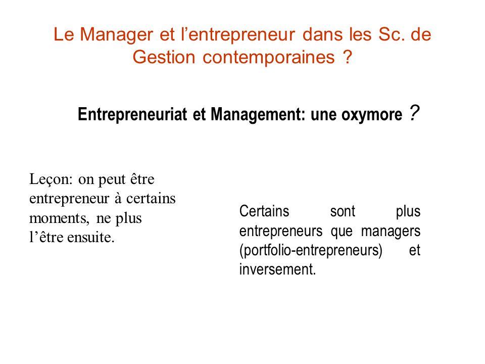 Le Manager et lentrepreneur dans les Sc. de Gestion contemporaines ? Entrepreneuriat et Management: une oxymore ? Leçon: on peut être entrepreneur à c