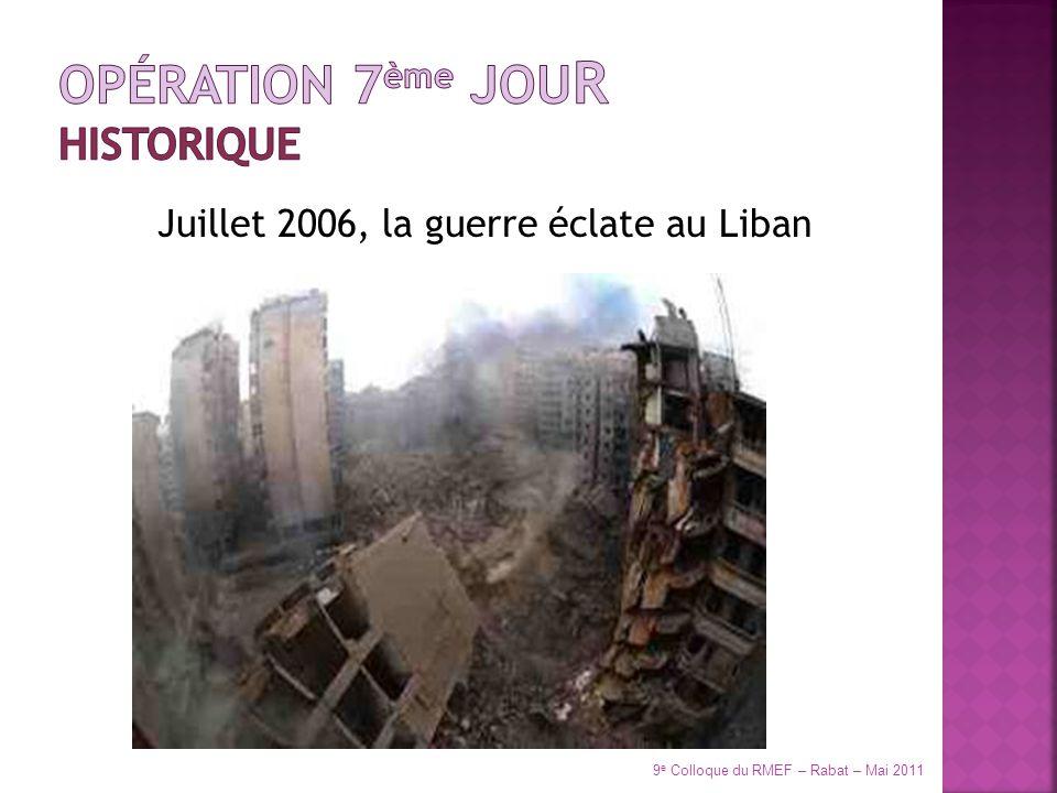 Juillet 2006, la guerre éclate au Liban 9 e Colloque du RMEF – Rabat – Mai 2011
