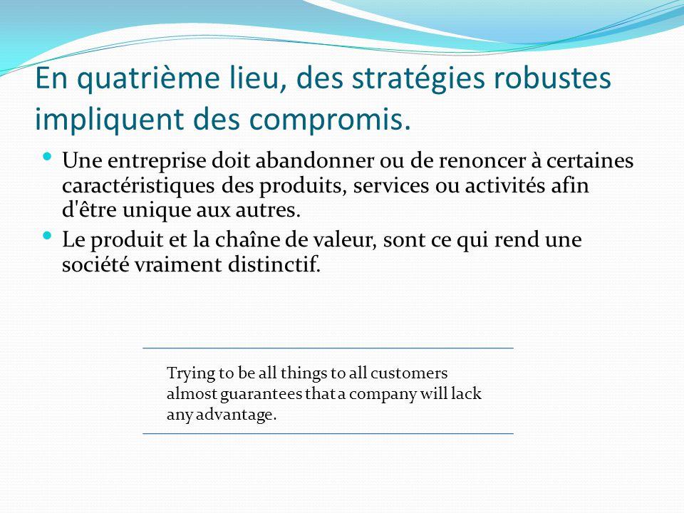 En quatrième lieu, des stratégies robustes impliquent des compromis. Une entreprise doit abandonner ou de renoncer à certaines caractéristiques des pr