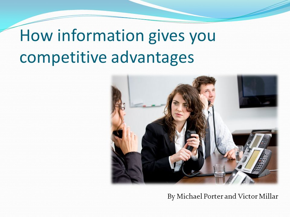 How information gives you competitive advantages By Michael Porter and Victor Millar