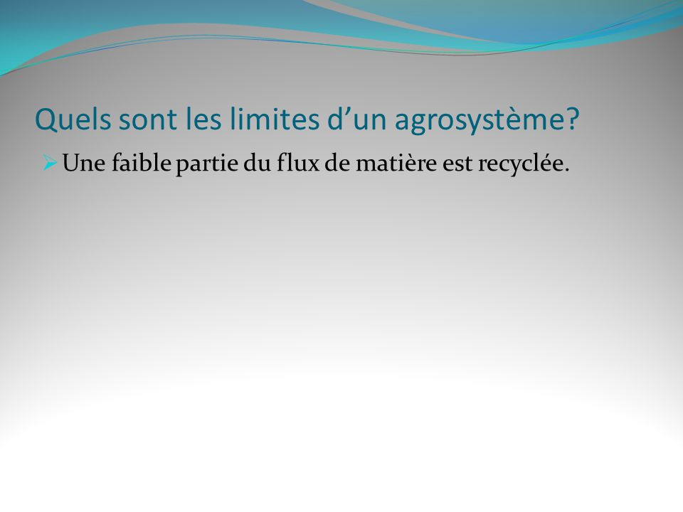 Quels sont les limites dun agrosystème? Une faible partie du flux de matière est recyclée.