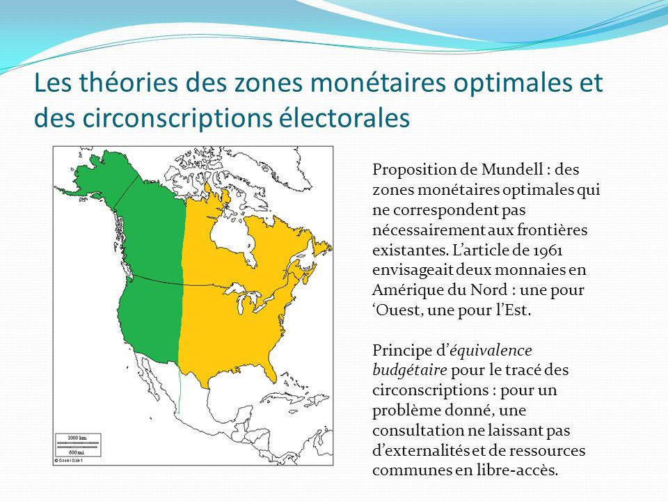 Les théories des zones monétaires optimales et des circonscriptions électorales Proposition de Mundell : des zones monétaires optimales qui ne corresp