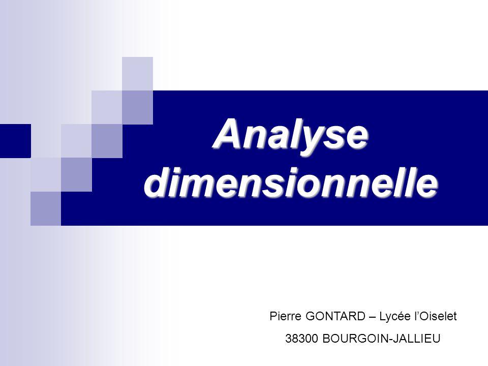 Analyse dimensionnelle Pierre GONTARD – Lycée lOiselet 38300 BOURGOIN-JALLIEU