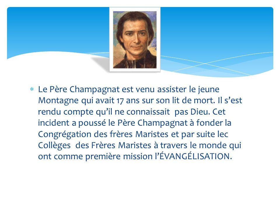Le Père Champagnat est venu assister le jeune Montagne qui avait 17 ans sur son lit de mort. Il sest rendu compte quil ne connaissait pas Dieu. Cet in