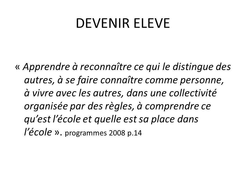 DEVENIR ELEVE « Apprendre à reconnaître ce qui le distingue des autres, à se faire connaître comme personne, à vivre avec les autres, dans une collect